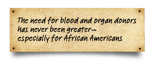 The need for blood and organ donors has never been greater-especially for African American